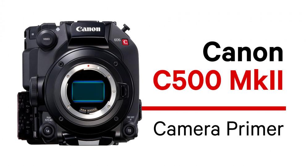 Canon C500 MkII Camera Primer