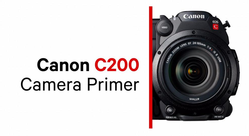 Canon C200 Camera Primer